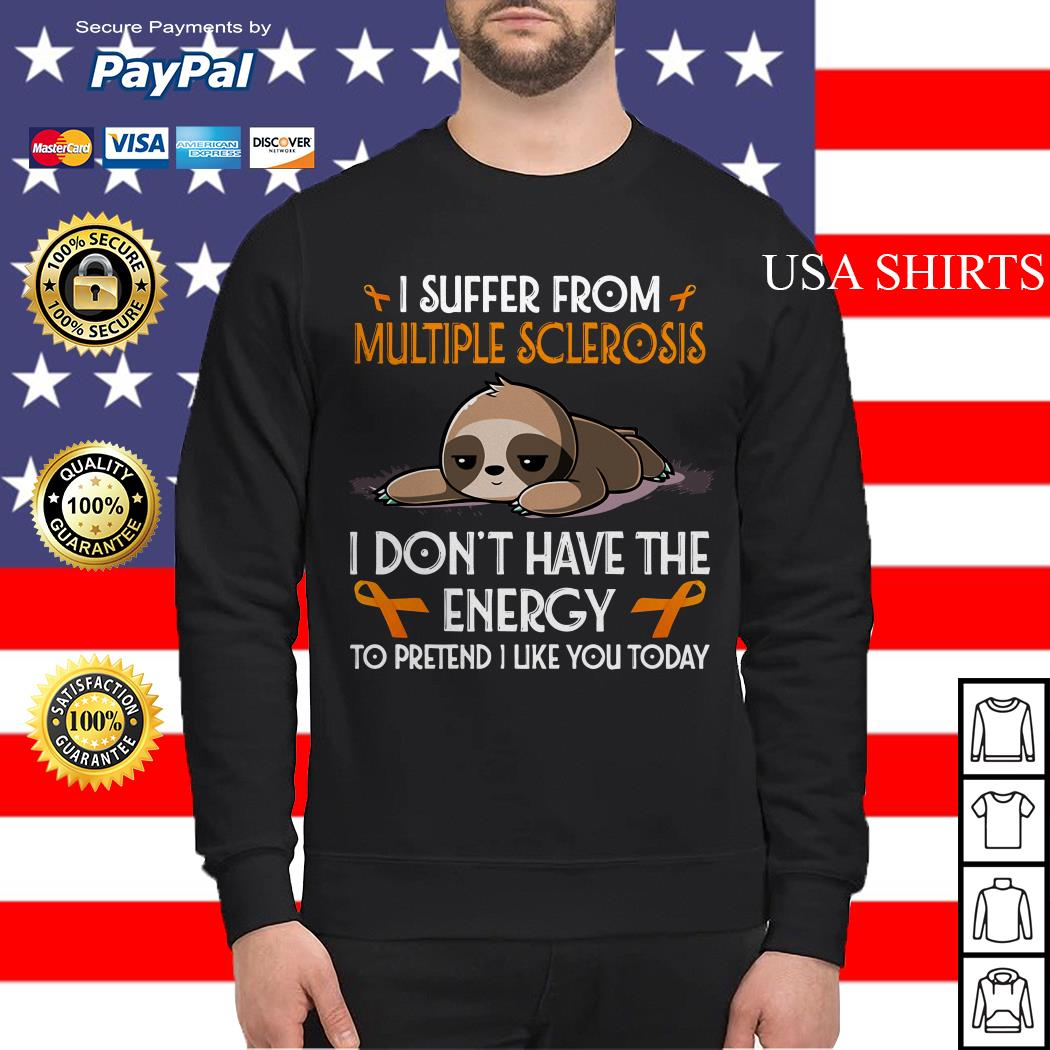 Sloth I suffer from multiple sclerosis I don't have the energy to pretend Sweater