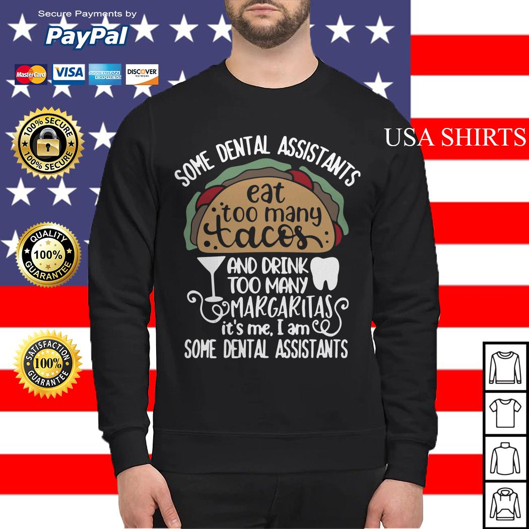 Some dental assistants eat too many tacos and drink too many Margaritas it's me Sweater