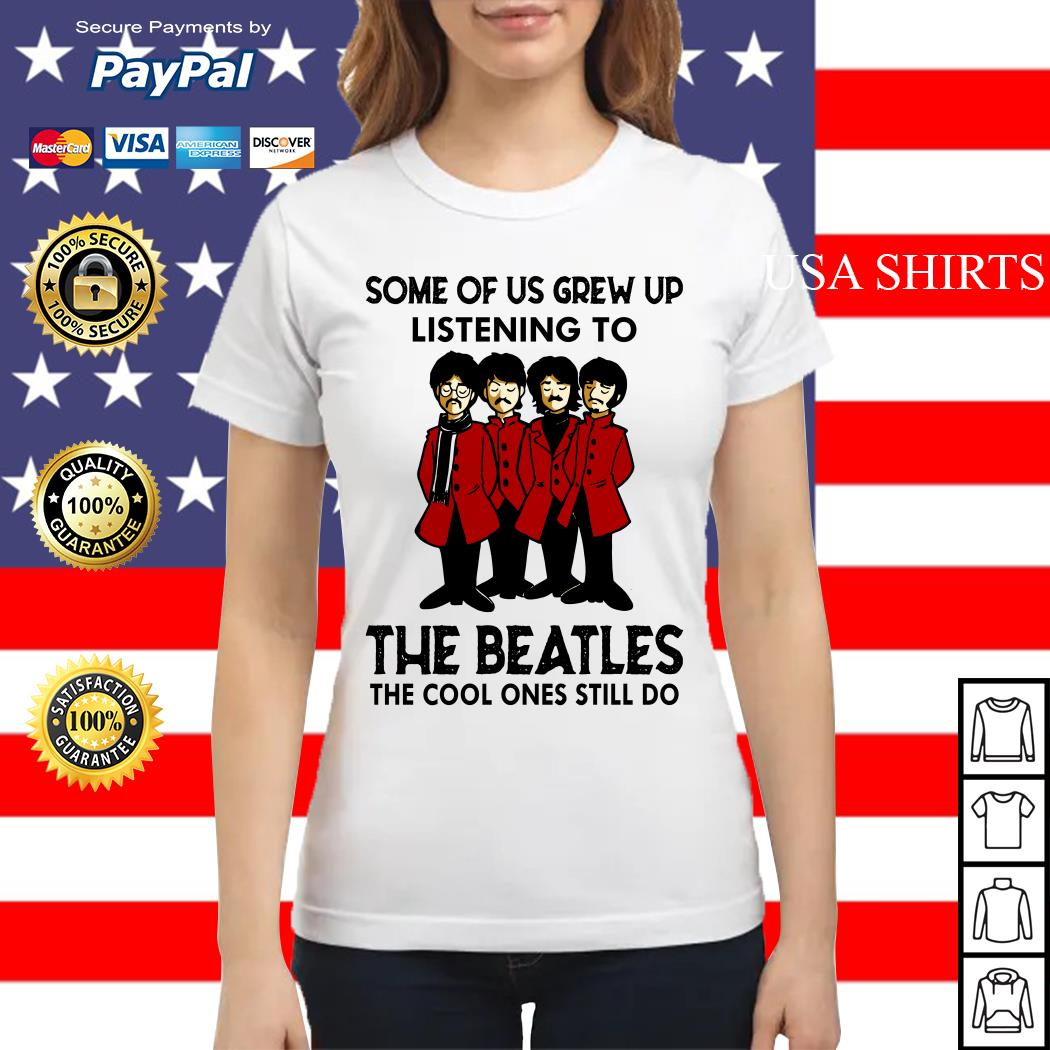 Some of us grew up listening to The Beatles the cool ones still do Ladies tee