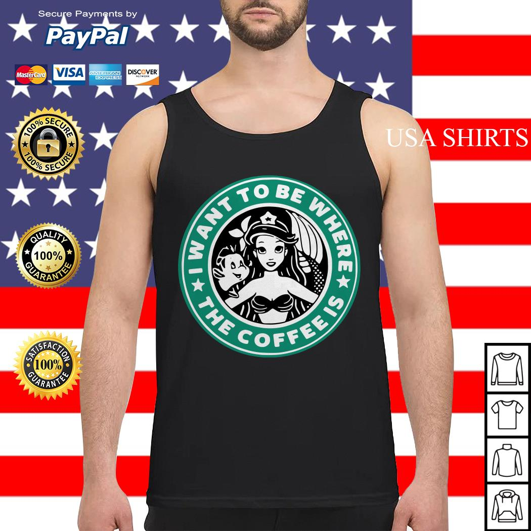 Starbuck I Want To Be Where The Coffee Is Ariel Tank top