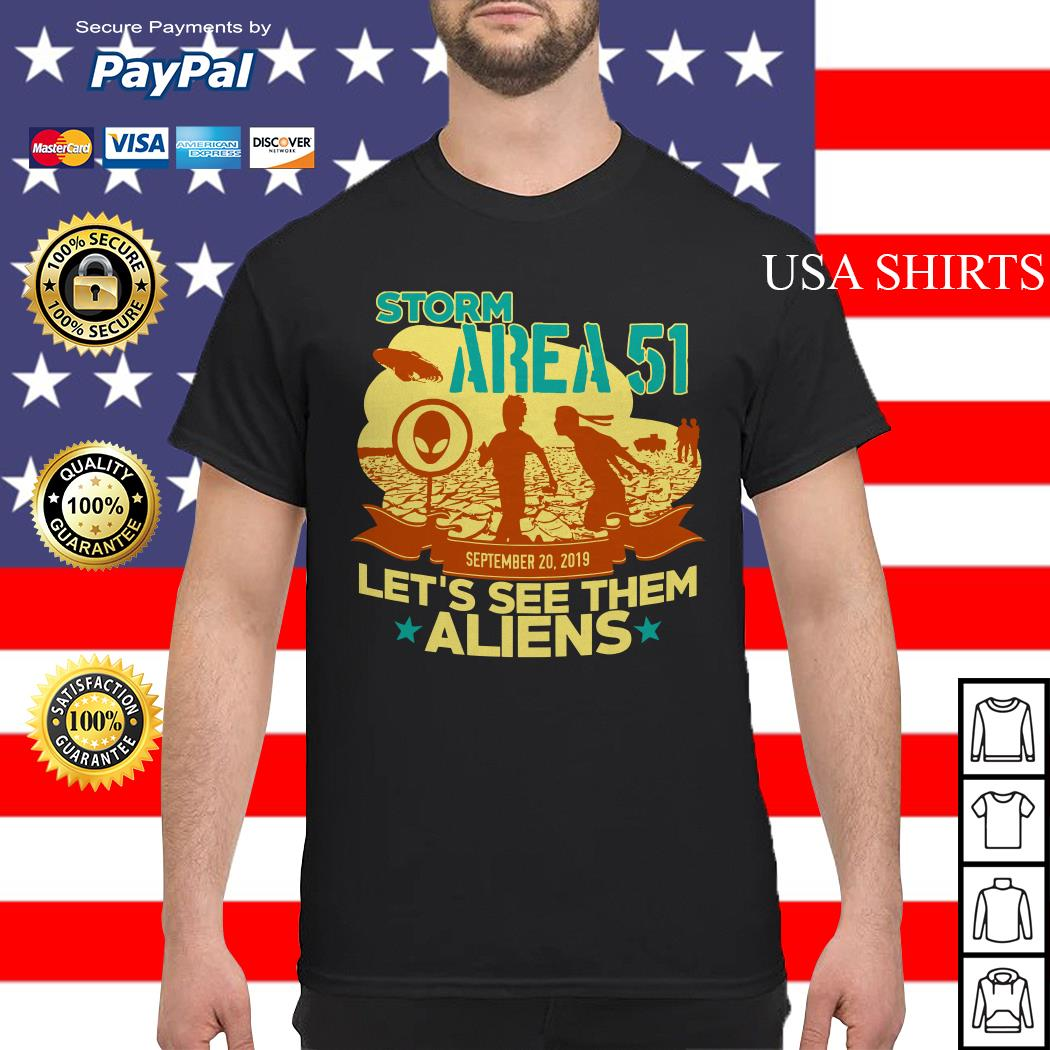 Storm Area 51 Let's see them Aliens September 20 2019 shirt