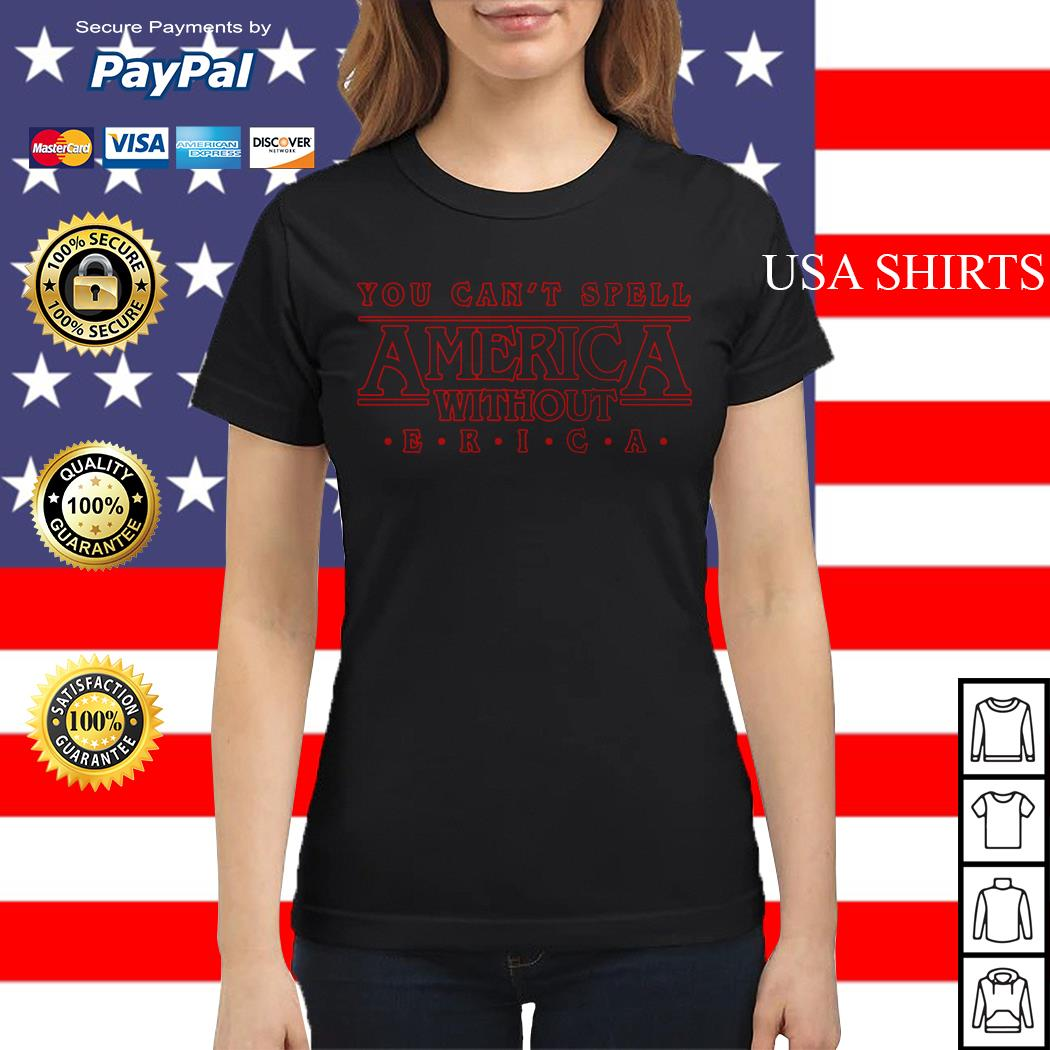 Stranger Things you can't spell America without Erica Ladies tee