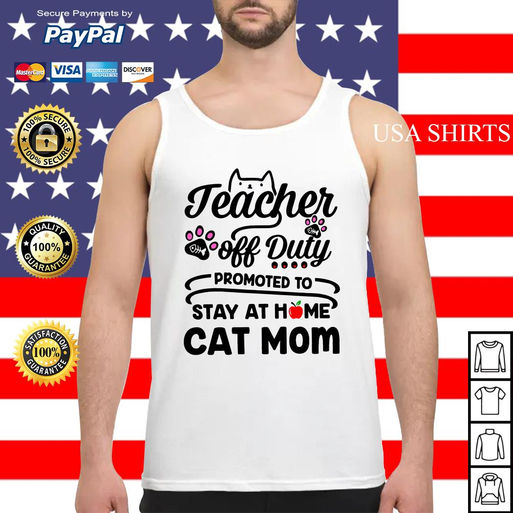 Teacher off Duty promoted to stay at home cat mom Tank top