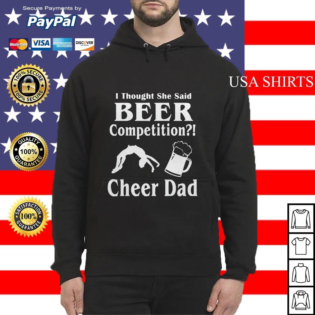 Thought She said beer competition cheer Dad Hoodie