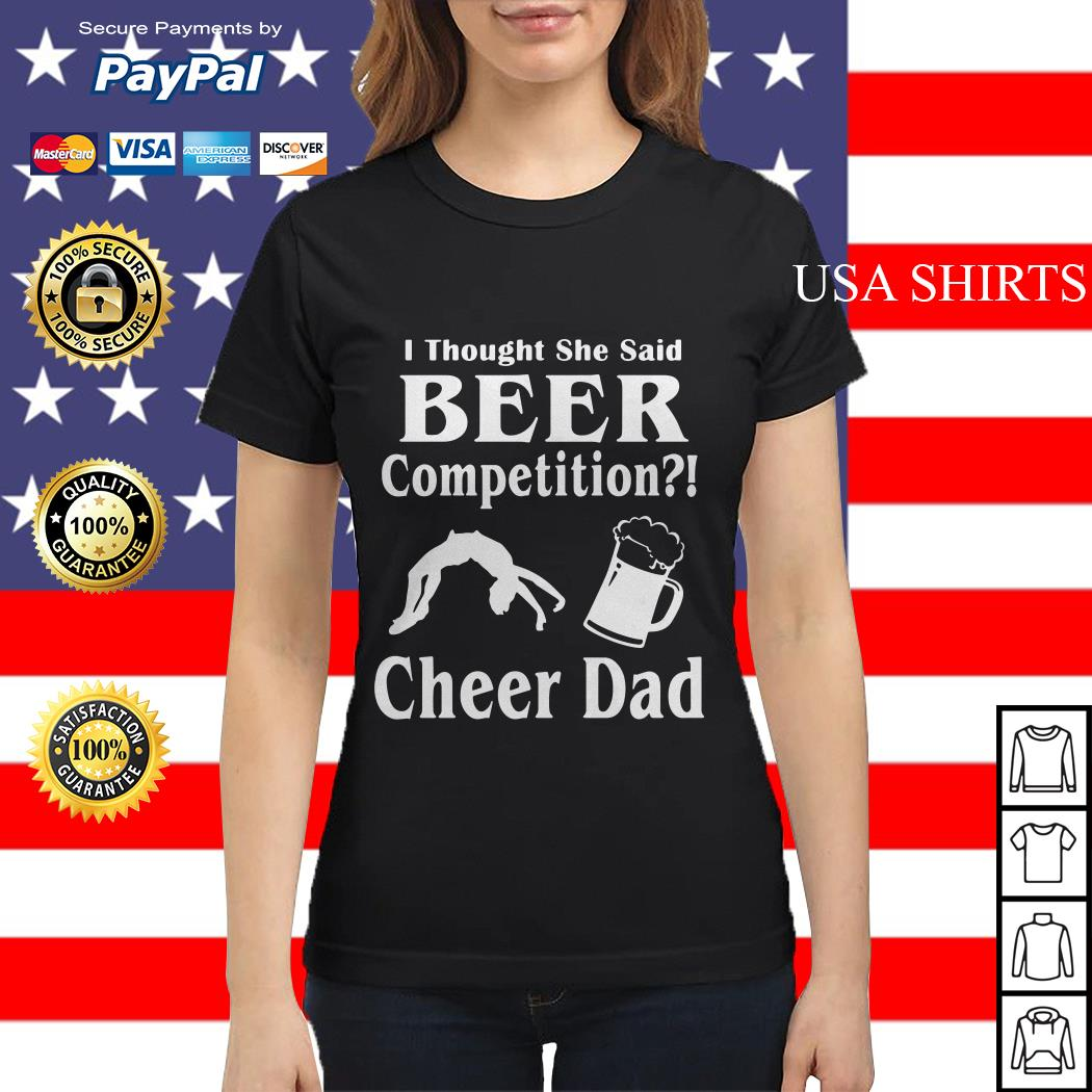 Thought She said beer competition cheer Dad Ladies tee