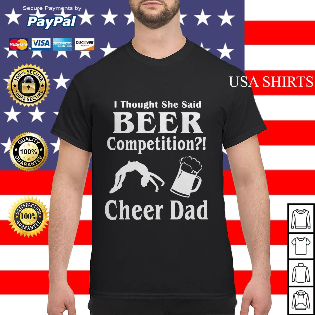 Thought She said beer competition cheer Dad shirt