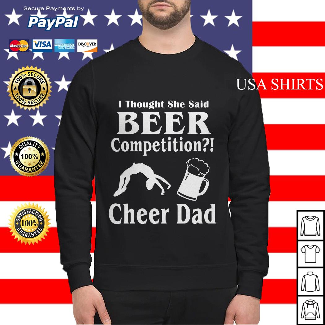 Thought She said beer competition cheer Dad Sweater
