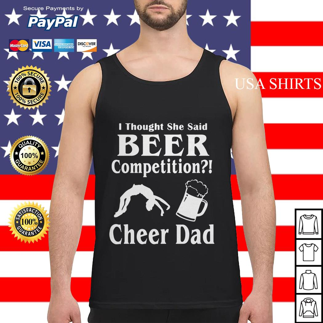 Thought She said beer competition cheer Dad Tank top