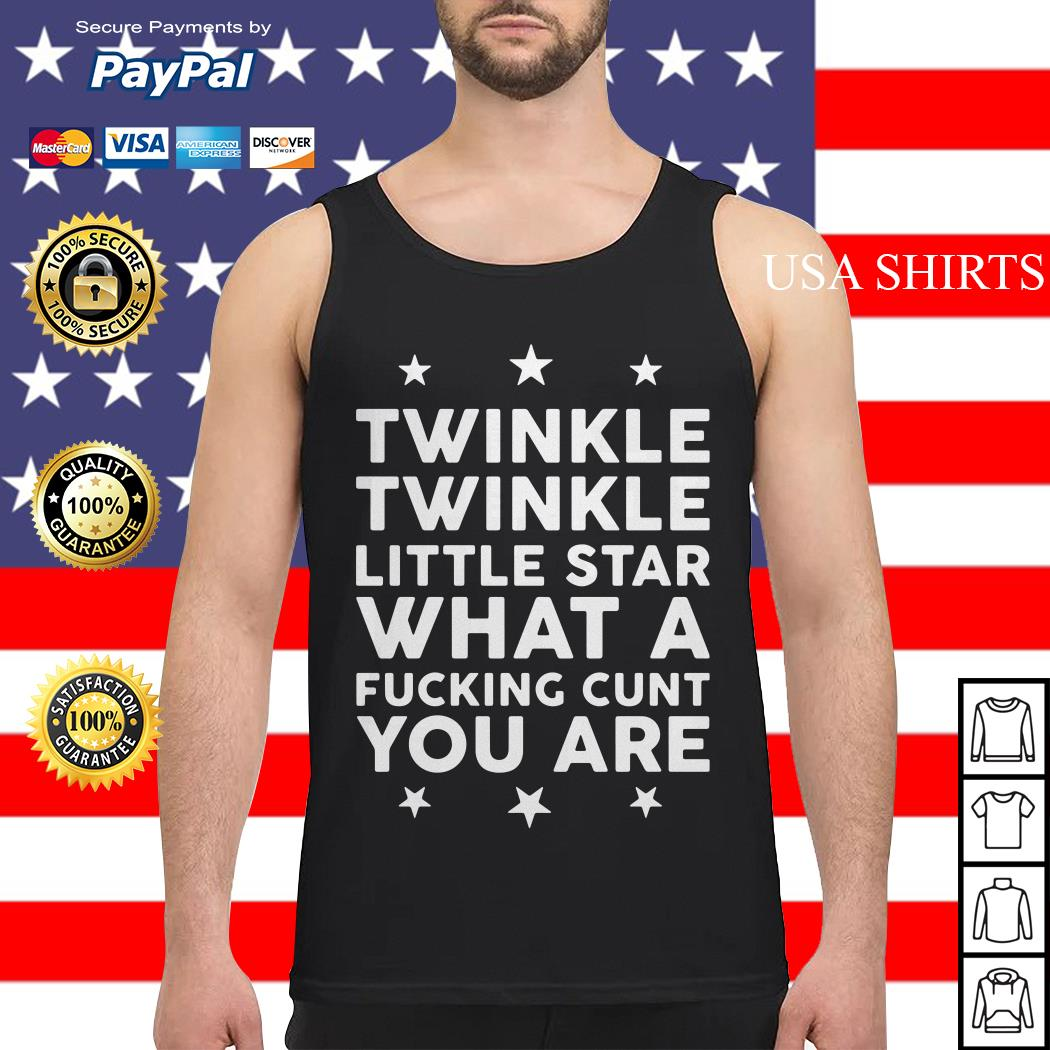 Twinkle Twinkle little star what a fucking cunt you are Tank top