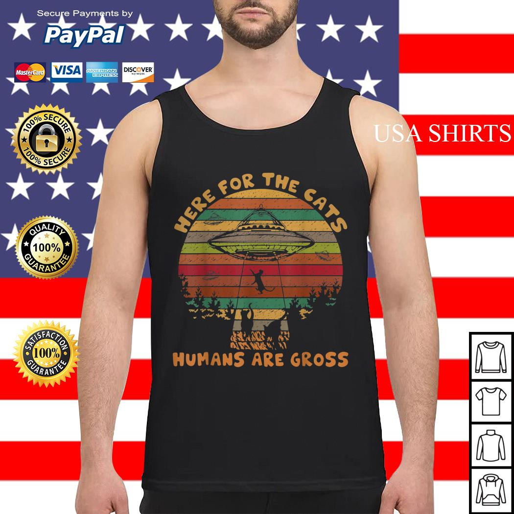 UFO Here for the cats humans are gross vintage Tank top