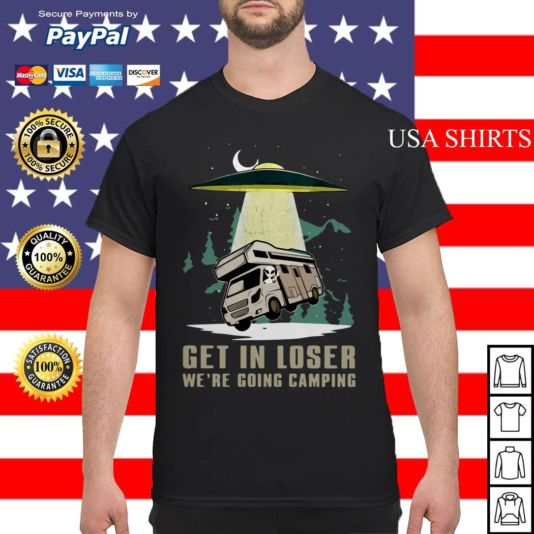 UFO Get in loser we're going camping shirt