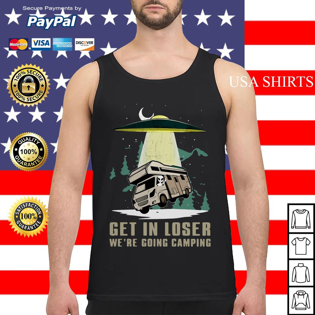 UFO Get in loser we're going camping Tank top