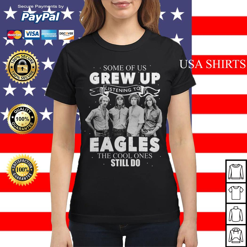 Some of us grew up Listening To Eagles the cool ones still do Ladies tee