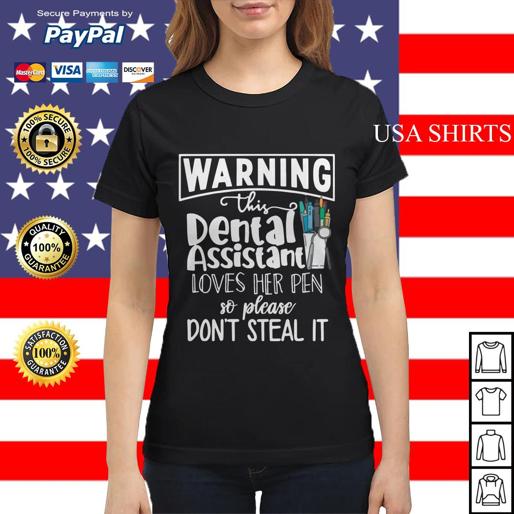 Warning this dental assistant loves her pen so please don't steal it Ladies tee