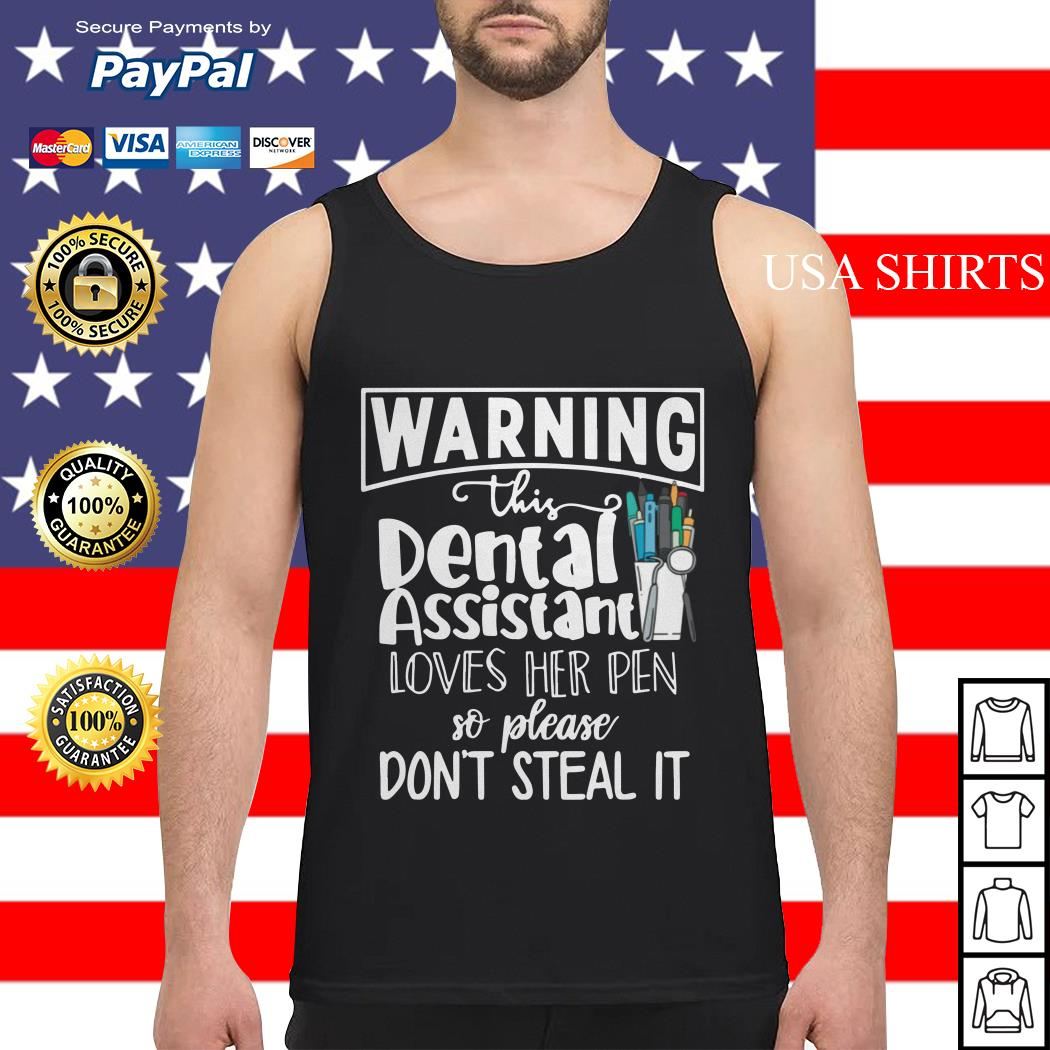 Warning this dental assistant loves her pen so please don't steal it Tank top