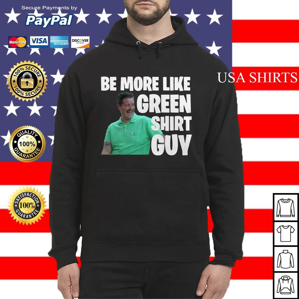 Be more like green Hoodie