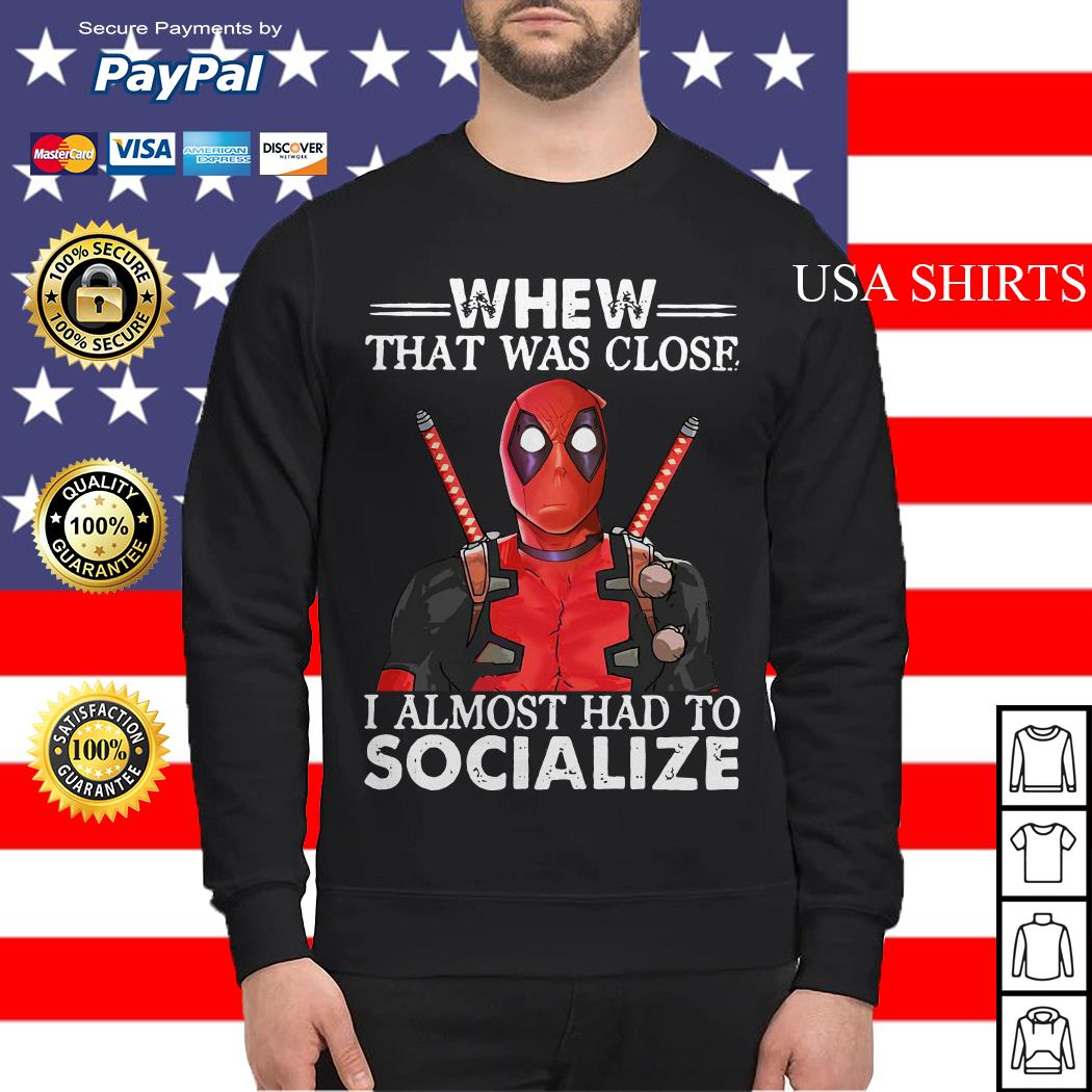 Deadpool whew that was close I almost had to socialize Sweater