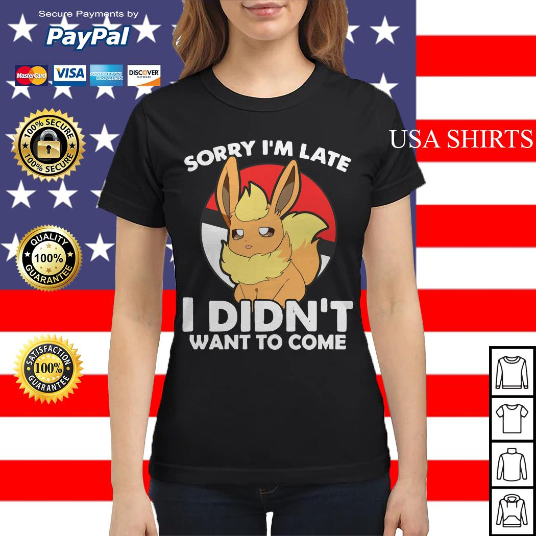 Eevee sorry I'm late I didn't want to come Ladies tee