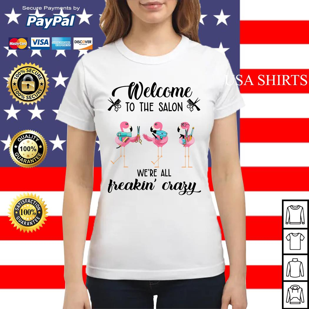 Flamingo Welcome to the salon we're all freakin' crazy Ladies tee
