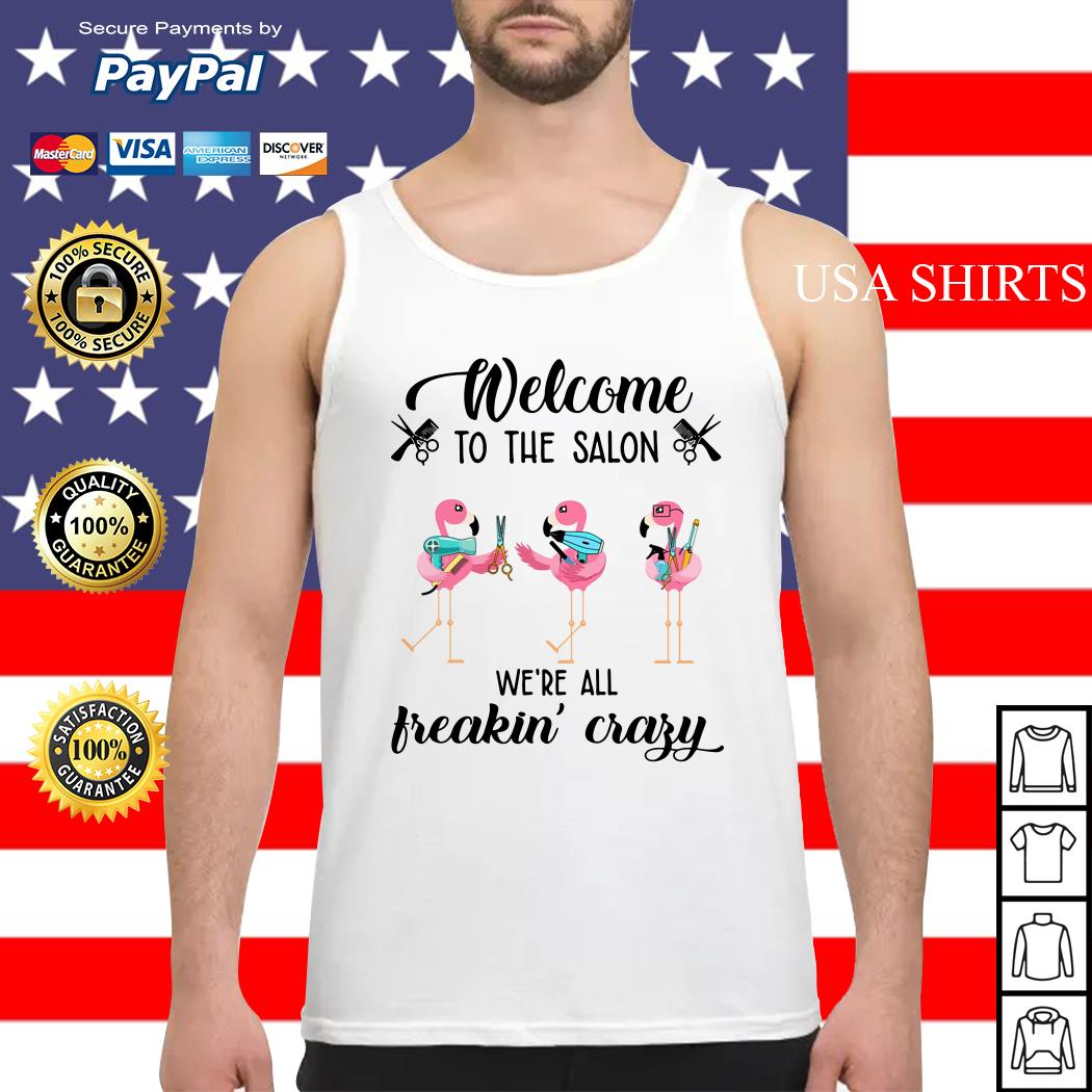 Flamingo Welcome to the salon we're all freakin' crazy Tank top