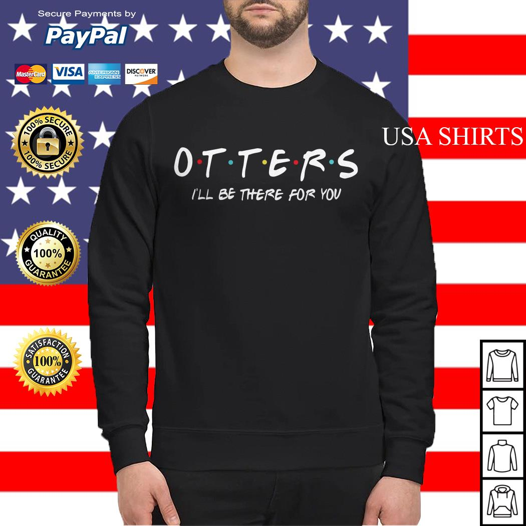 Friends Tv show otters I'll be there for you Sweater
