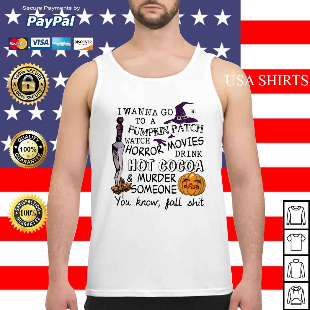 Halloween I wanna go to pumpkin patch watch horror movies Tank top
