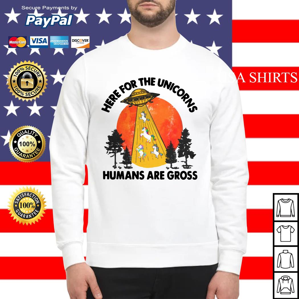 Here For The Unicorns Humans Are Gross Sweater