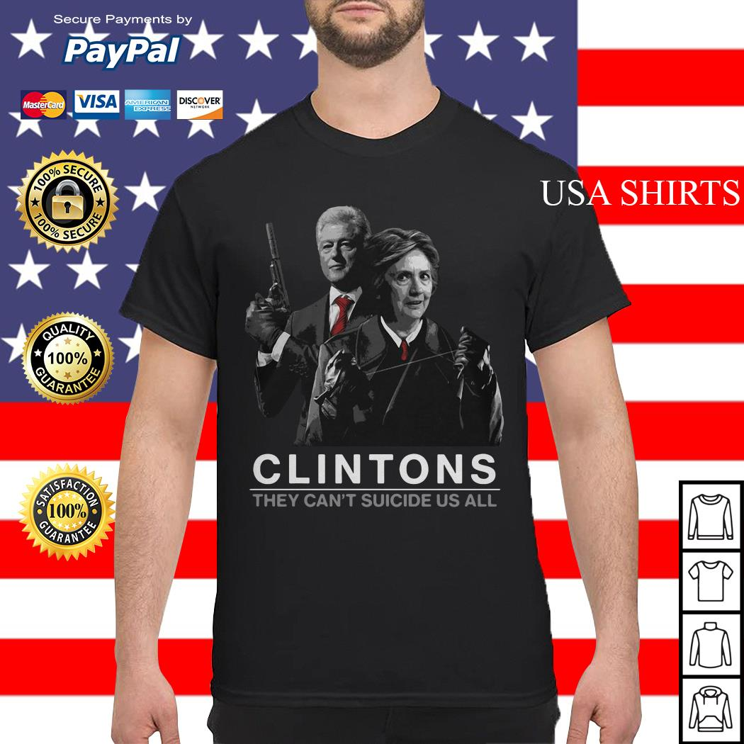 Hillary and Bill Clintons they can't suicide us all shirt