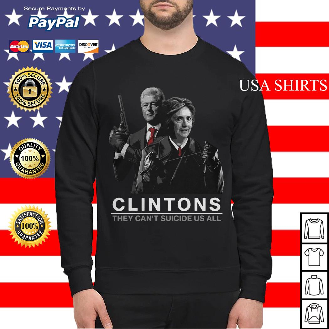 Hillary and Bill Clintons they can't suicide us all Sweater