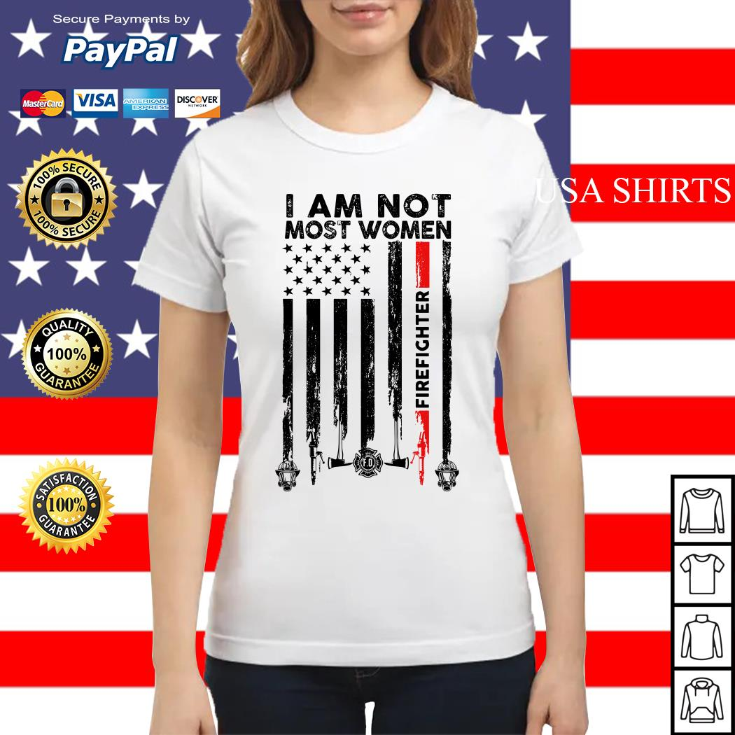 I am not most women firefighter flag American Ladies tee