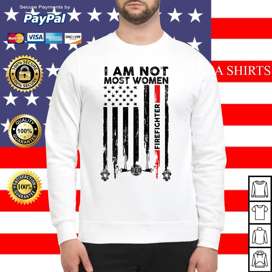 I am not most women firefighter flag American Sweater