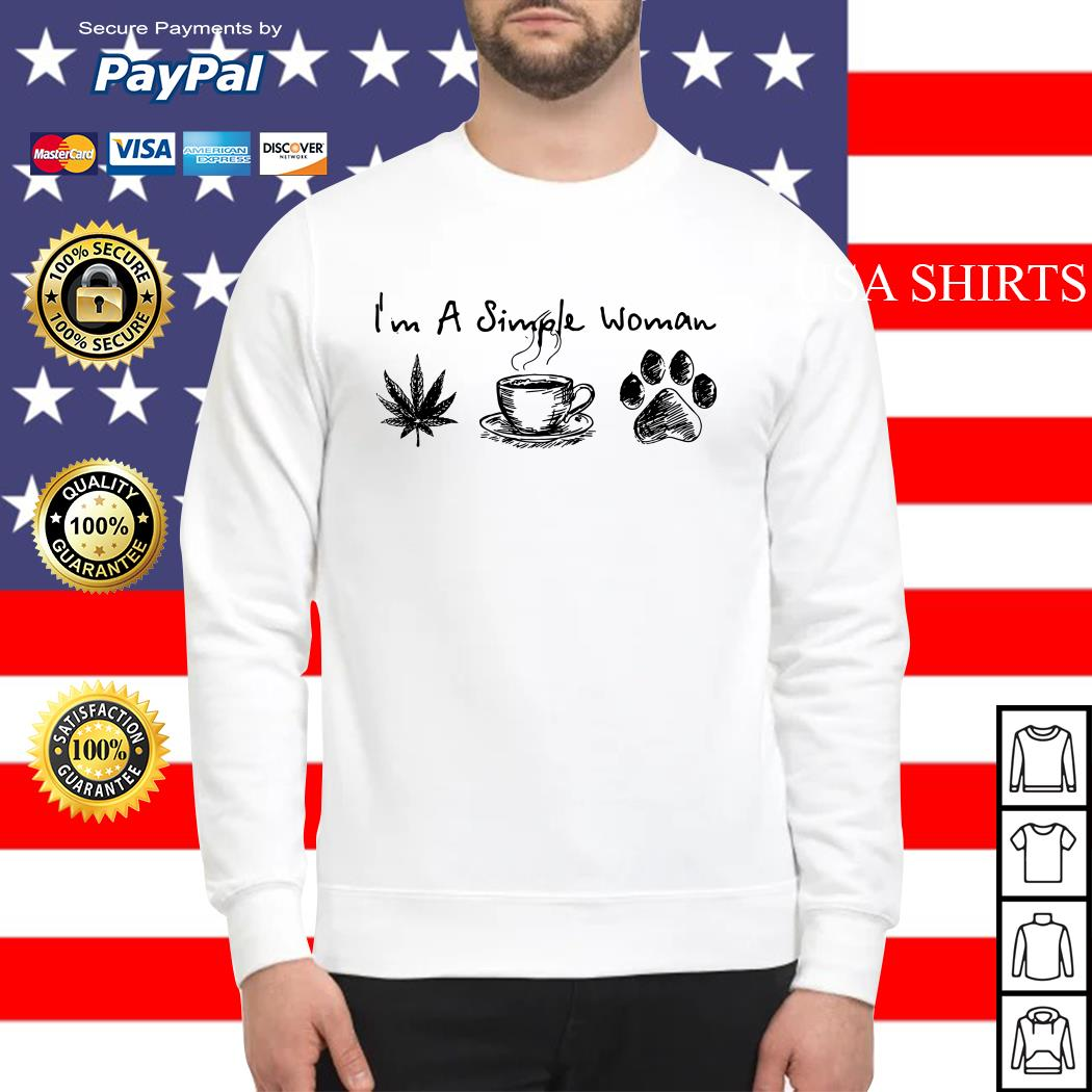 I'm a simple woman I like weed coffee and pawz dog Sweater