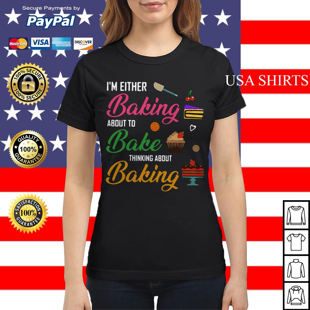 I'm either baking about to bake thinking about baking Ladies tee