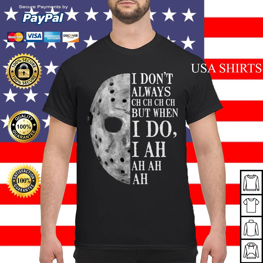 Jason Voorhees I don't always ch ch ch ch but when I do shirt