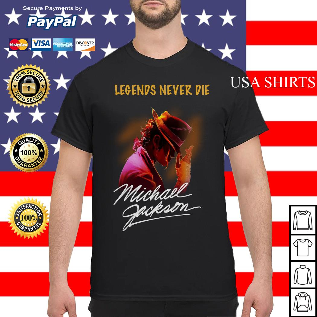 Legends never die Michael Jackson shirt