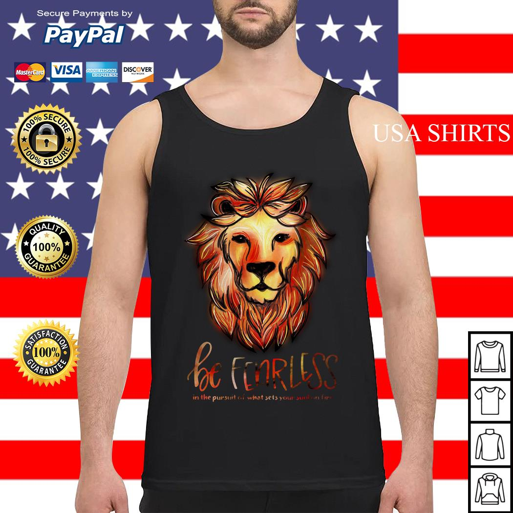 Lion be fearless in the pursuit of what sets your soul on fire Tank top