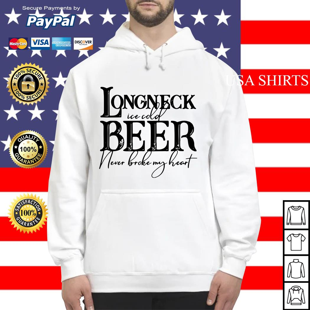 Longneck ice cold beer never broke my heart Hoodie