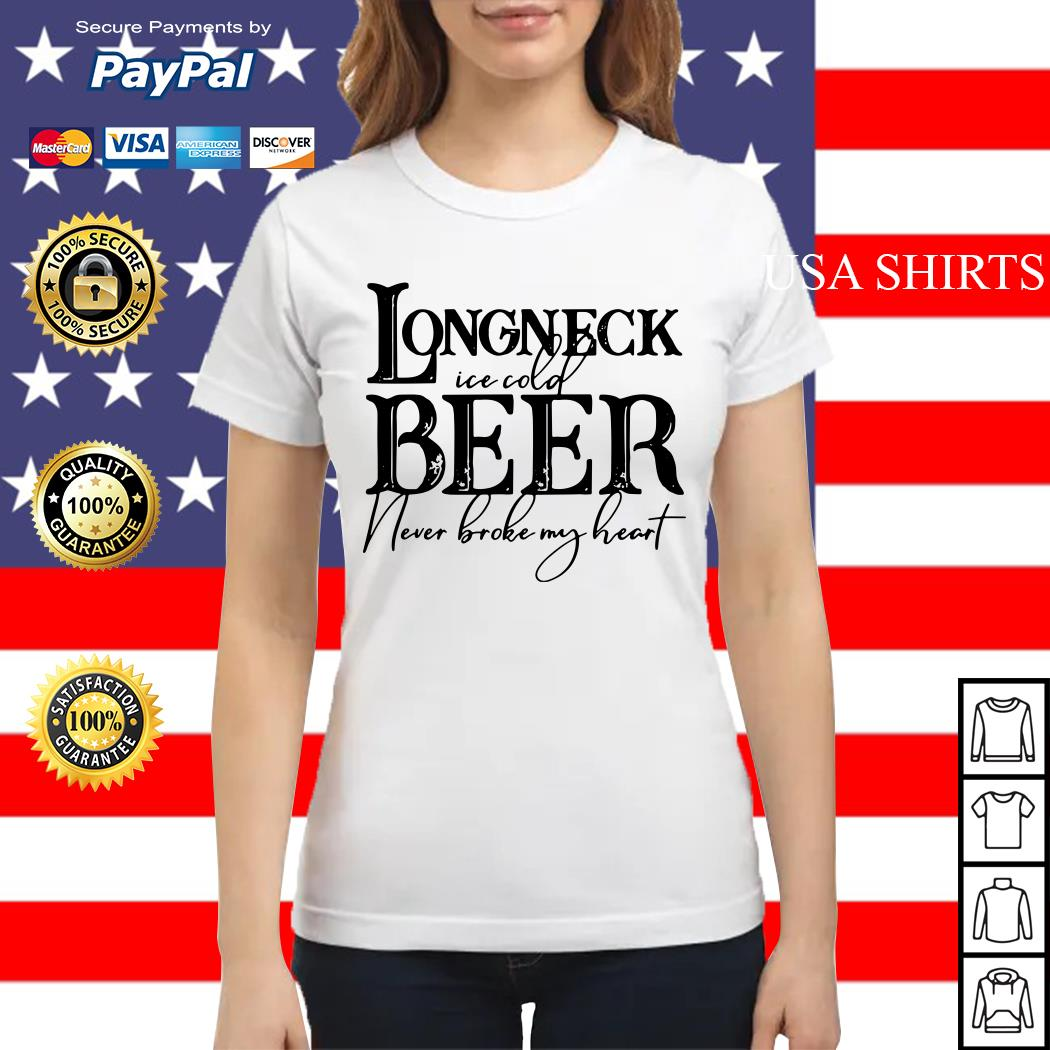 Longneck ice cold beer never broke my heart Ladies tee