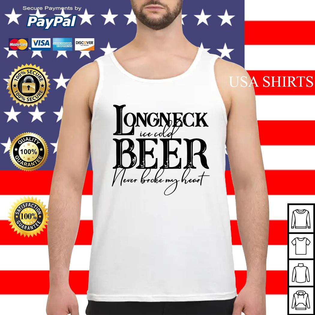 Longneck ice cold beer never broke my heart Tank top