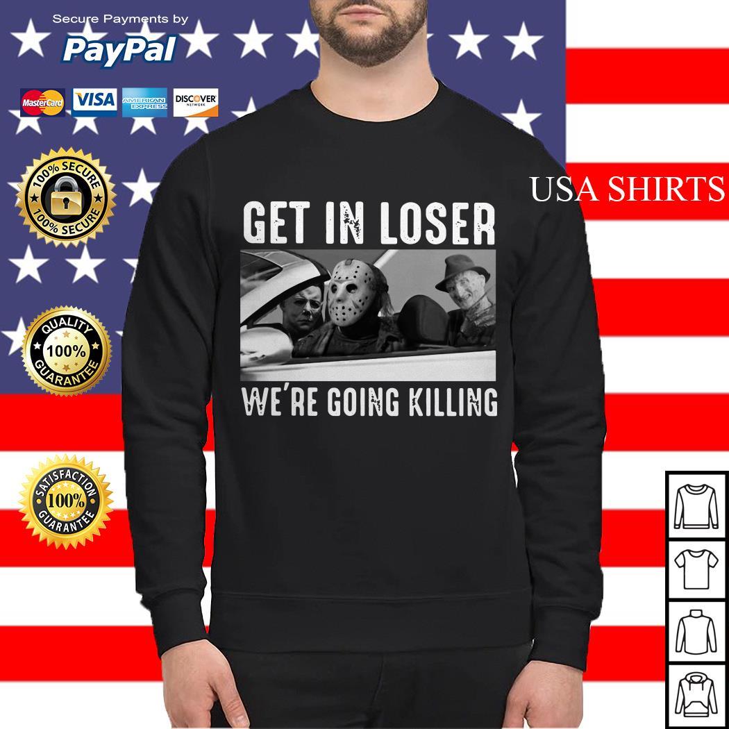 Michael Myers Freddy Krueger Jason Voorhees get in loser we're going killing Sweater