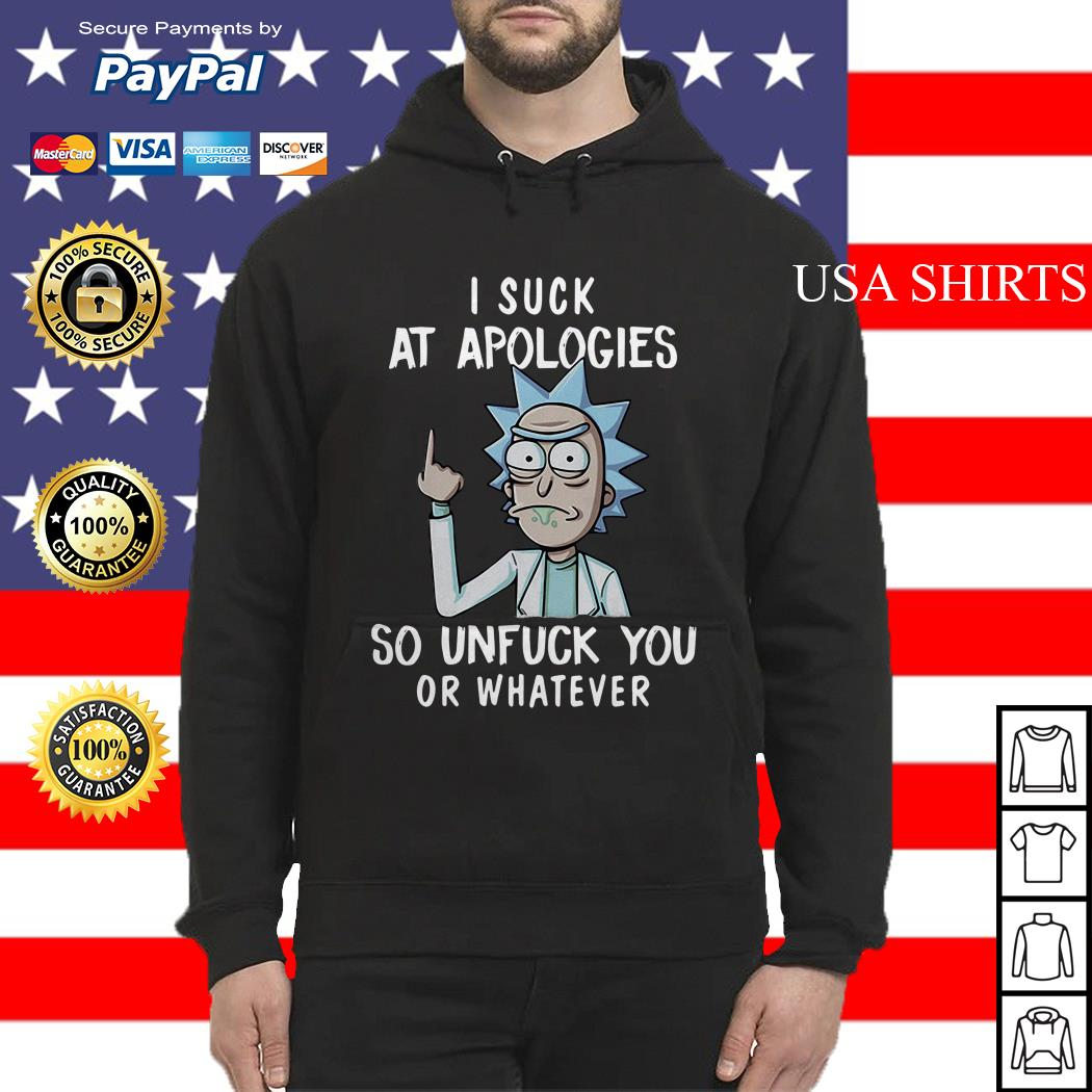 Morty I suck at apologies so unfuck you or whatever Hoodie