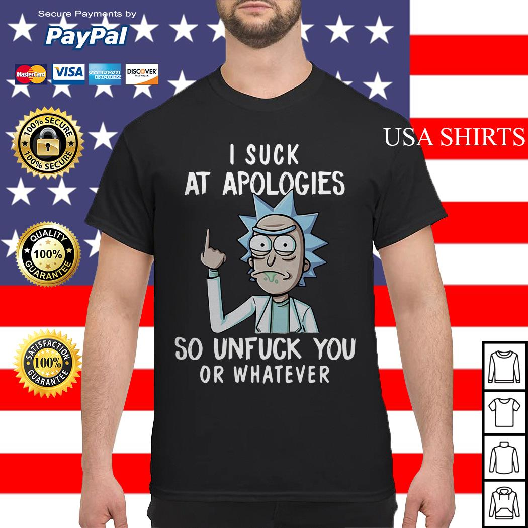 Morty I suck at apologies so unfuck you or whatever shirt