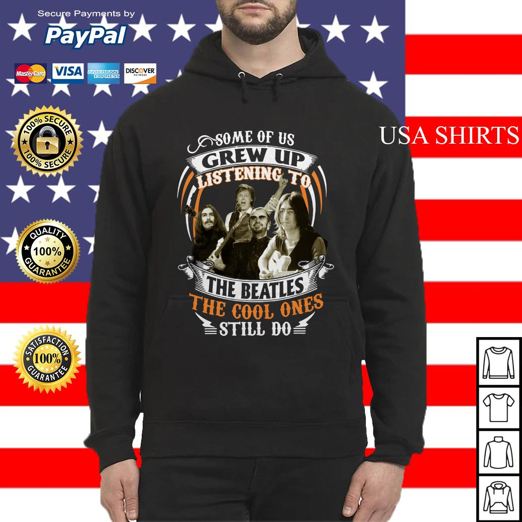 Official Some of us Grew up listening to The Beatles the cool ones still do Hoodie