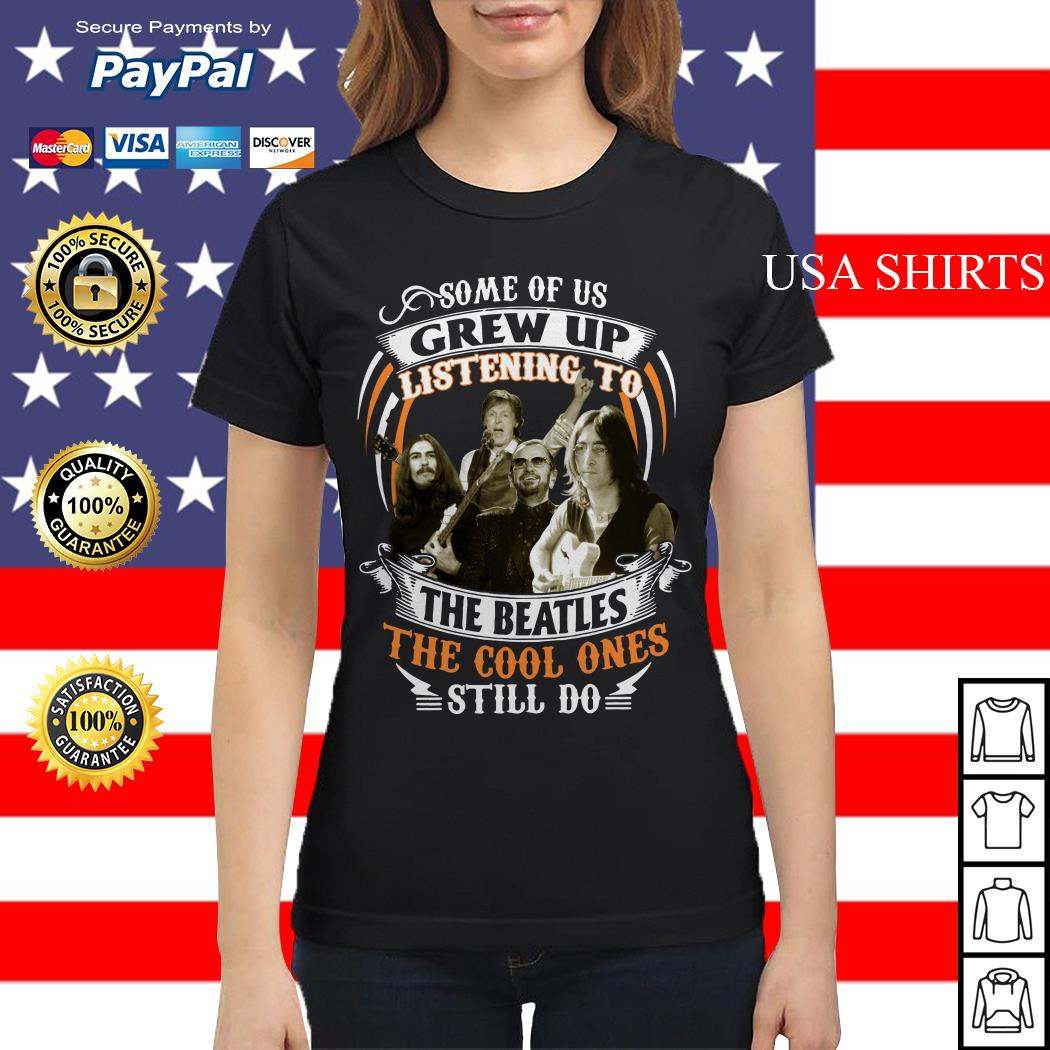 Official Some of us Grew up listening to The Beatles the cool ones still do Ladies tee