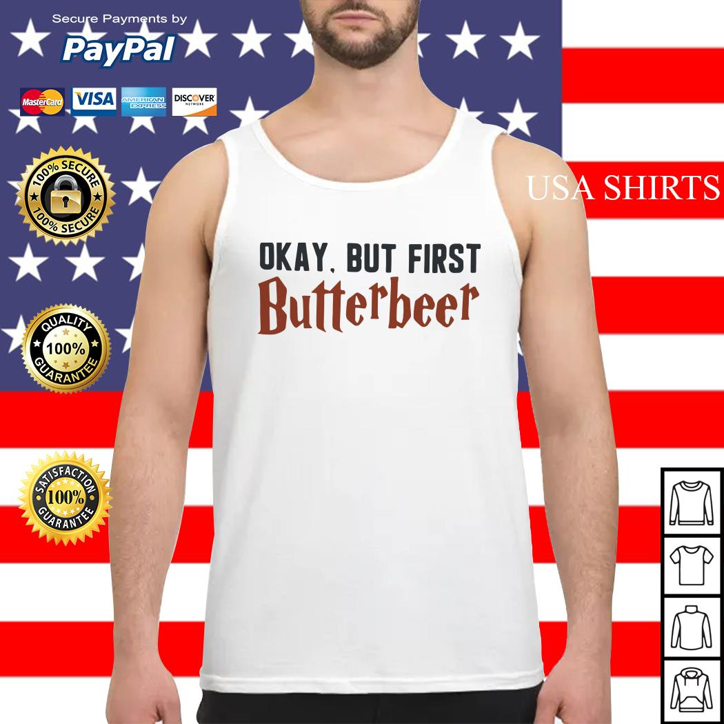 Okay but first butterbeer Tank top