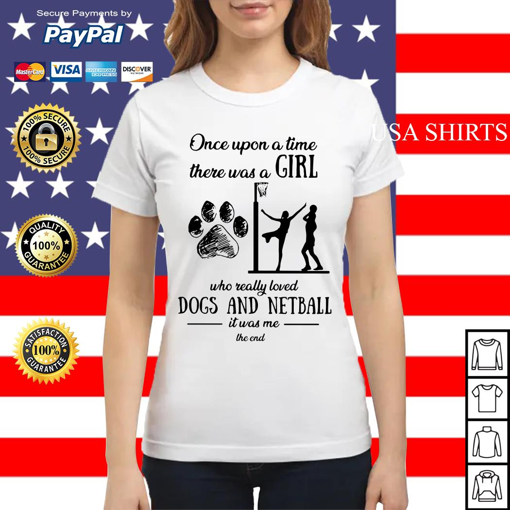 Once upon a time there was a girl who really loved dogs and netball Ladies tee