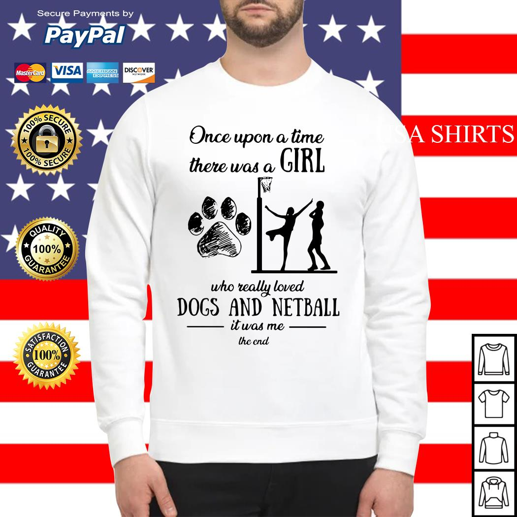 Once upon a time there was a girl who really loved dogs and netball Sweater