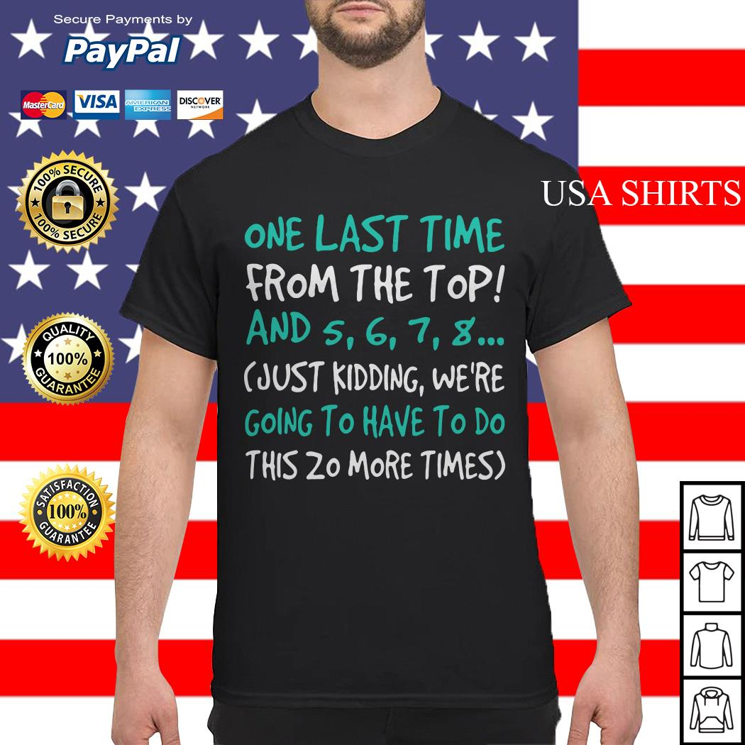 One last time from the top and 5 6 7 8 just kidding we're going to have to do shirt