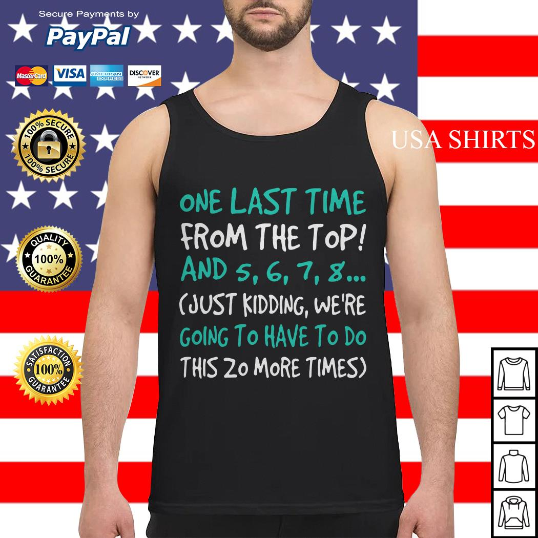 One last time from the top and 5 6 7 8 just kidding we're going to have to do Tank top