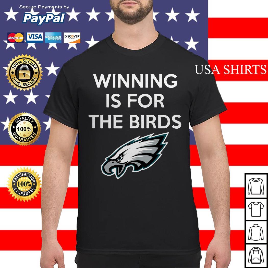 Philadelphia Eagles Winning is for the Birds shirt